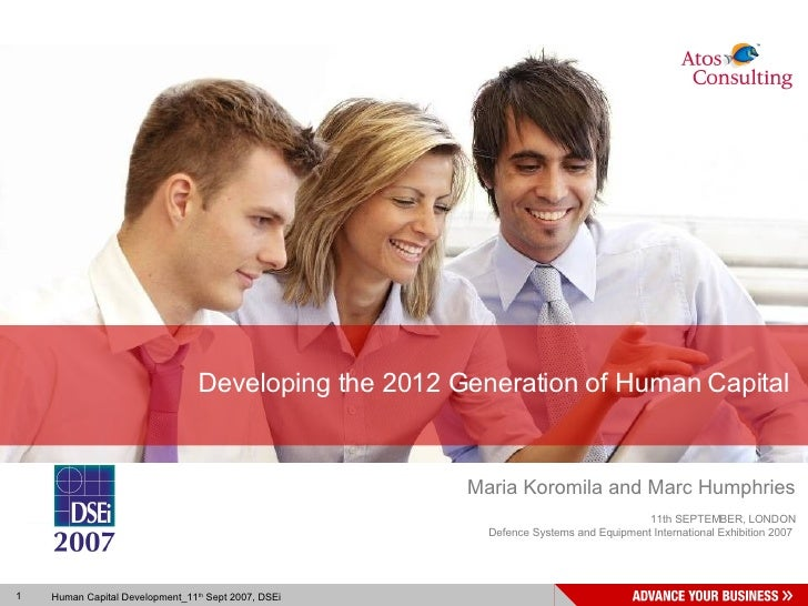 Developing the 2012 Generation of Human Capital  Maria Koromila and Marc Humphries 11th SEPTEMBER, LONDON Defence Systems ...