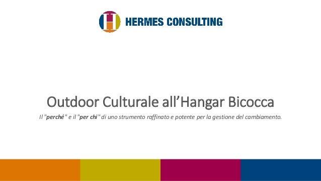 """Outdoor Culturale all'Hangar Bicocca Il """"perché"""" e il """"per chi"""" di uno strumento raffinato e potente per la gestione del c..."""
