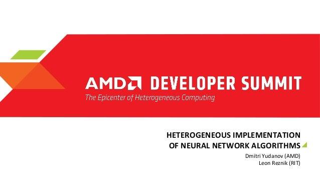 HETEROGENEOUS  IMPLEMENTATION   OF  NEURAL  NETWORK  ALGORITHMS   Dmitri  Yudanov  (AMD)   Leon  Rezni...