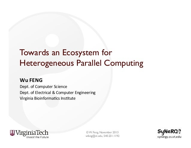 Towards an Ecosystem for Heterogeneous Parallel Computing Wu  FENG   Dept.  of  Computer  Science     Dept....