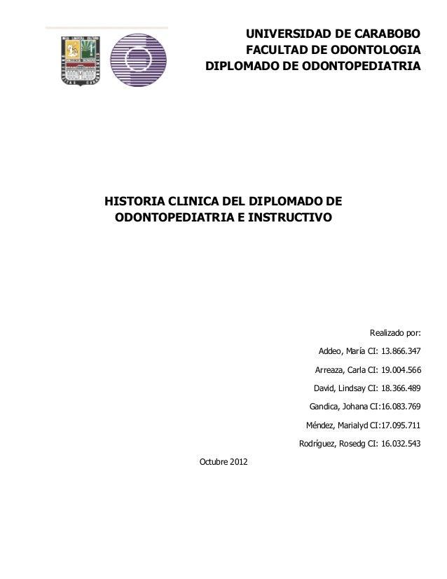 UNIVERSIDAD DE CARABOBO                   FACULTAD DE ODONTOLOGIA              DIPLOMADO DE ODONTOPEDIATRIAHISTORIA CLINIC...
