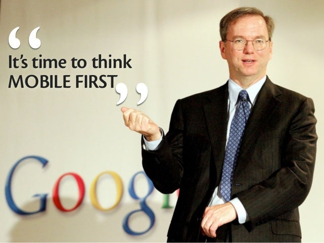 """               ""It's time to thinkMOBILE FIRST"