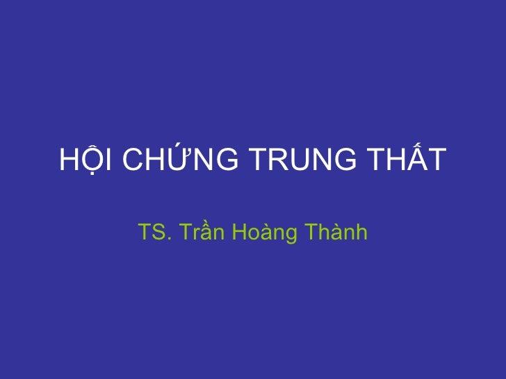 HỘI CHỨNG TRUNG THẤT TS. Trần Hoàng Thành