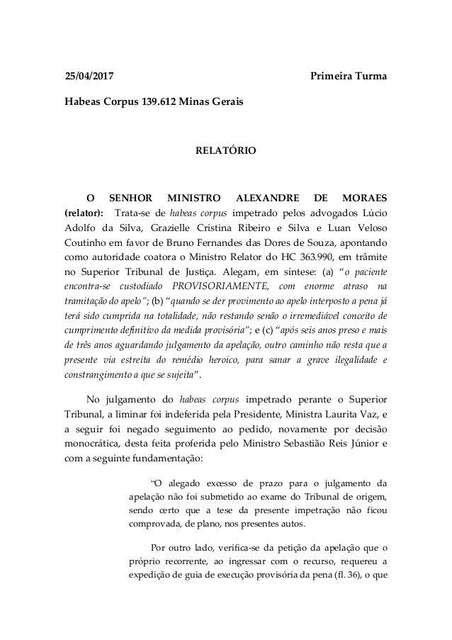 25/04/2017 Primeira Turma Habeas Corpus 139.612 Minas Gerais RELATÓRIO O SENHOR MINISTRO ALEXANDRE DE MORAES (relator): Tr...