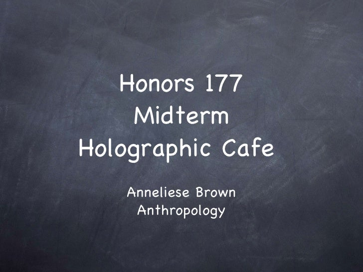 Honors 177 Midterm Holographic Cafe  Anneliese Brown Anthropology