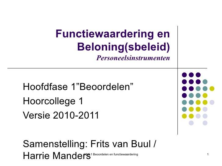 """Functiewaardering en Beloning(sbeleid) Personeelsinstrumenten Hoofdfase 1""""Beoordelen"""" Hoorcollege 1 Versie 2010-2011 Samen..."""