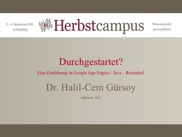 Durchgestartet?Eine Einführung in Google App Engine / Java – Reloaded!    Dr. Halil-Cem Gürsoy                      adesso...