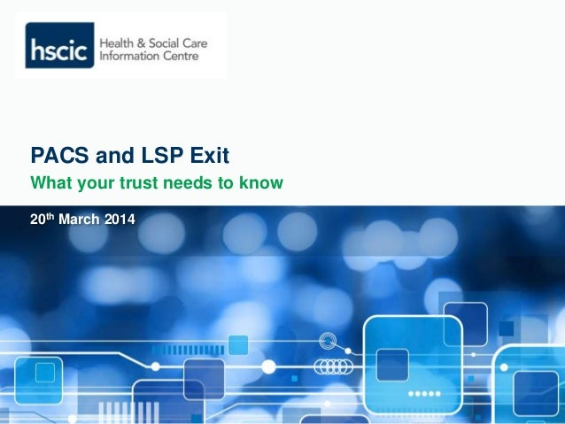 PACS and LSP Exit  What your trust needs to know  20th March 2014