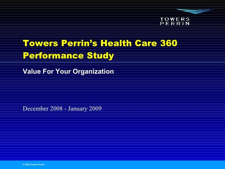 Towers Perrin's Health Care 360 Performance Study  Value For Your Organization