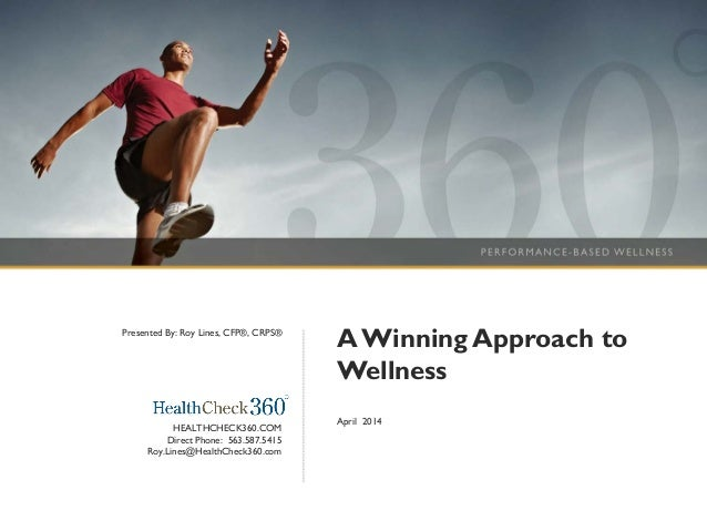 AWinning Approach to Wellness April 2014 HEALTHCHECK360.COM Direct Phone: 563.587.5415 Roy.Lines@HealthCheck360.com Presen...