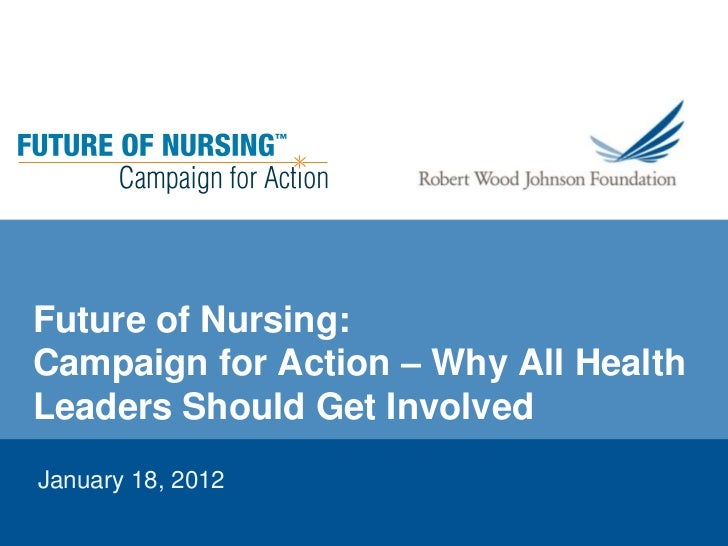 Future of Nursing:Campaign for Action – Why All HealthLeaders Should Get InvolvedJanuary 18, 2012