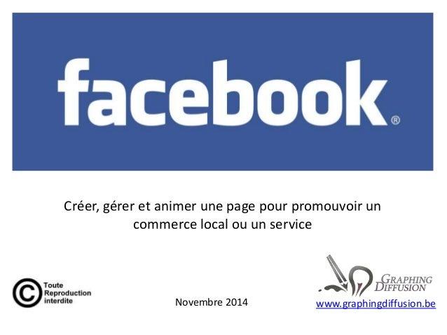 Créer, gérer et animer une page pour promouvoir un commerce local ou un service www.graphingdiffusion.beNovembre 2014