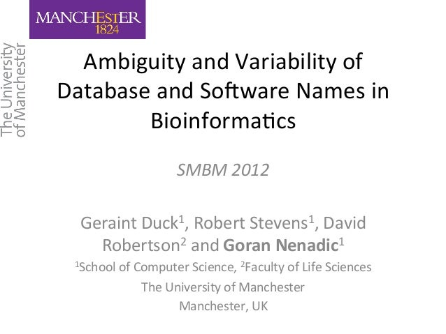Ambiguity  and  Variability  of  Database  and  So6ware  Names  in  Bioinforma:cs  SMBM  2012  Geraint  Duck1,  Robert  St...