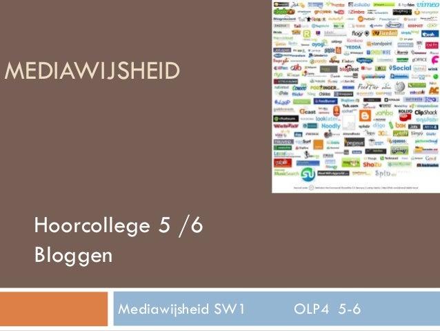 MEDIAWIJSHEID Mediawijsheid SW1 OLP4 5-6 Hoorcollege 5 /6 Bloggen