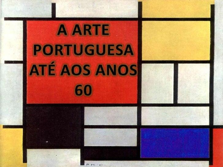 Introdução• As artes portuguesas da primeira metade do  século XX, reflectindo as dificuldades estruturais  do país, regis...