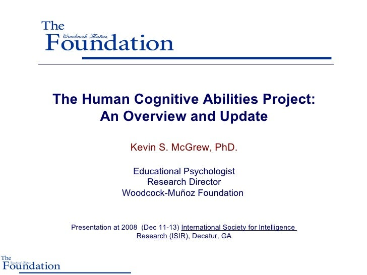 The Human Cognitive Abilities Project: An Overview and Update Kevin S. McGrew, PhD. Educational Psychologist Research Dire...