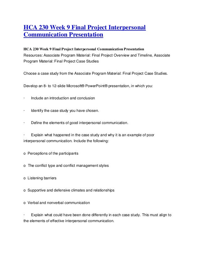 hca 230 communication Hca 230 week 9 final project interpersonal communication presentation hca 230 week 9 final project interpersonal communication presentation resources: associate program material: final project overview and timeline, associate.