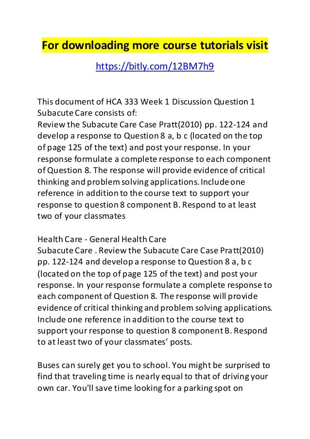 For downloading more course tutorials visit  https://bitly.com/12BM7h9  This document of HCA 333 Week 1 Discussion Questio...