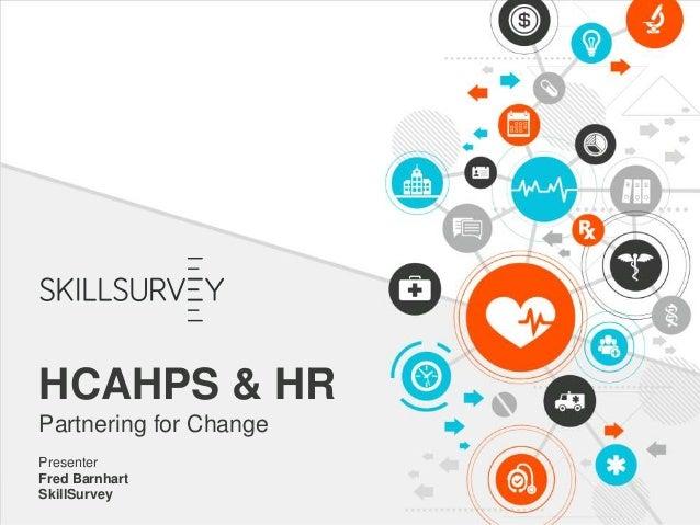 HCAHPS & HR Partnering for Change Presenter Fred Barnhart SkillSurvey