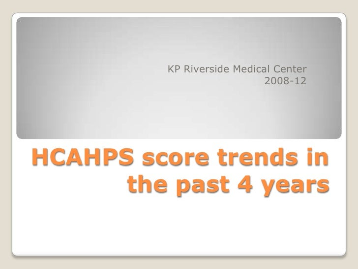 KP Riverside Medical Center                             2008-12HCAHPS score trends in      the past 4 years