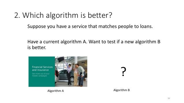 Is Algorithm A better? Which algorithm will you choose? Old algorithm (A) New Algorithm (B) CTR for Low- Activity users 10...