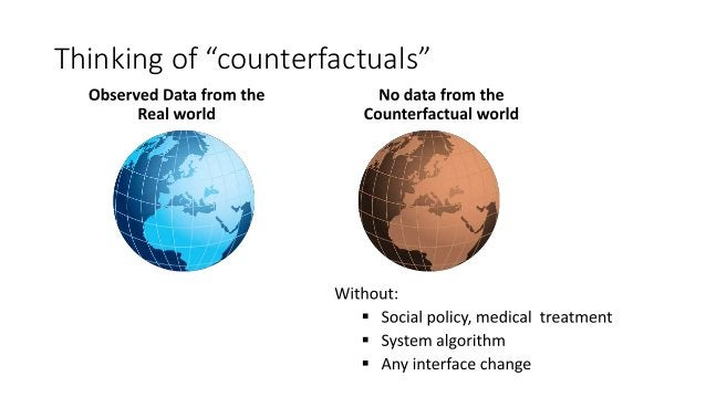 """Lookback: Need answers to """"what if"""" questions 31http://plato.stanford.edu/entries/causation-counterfactual/"""
