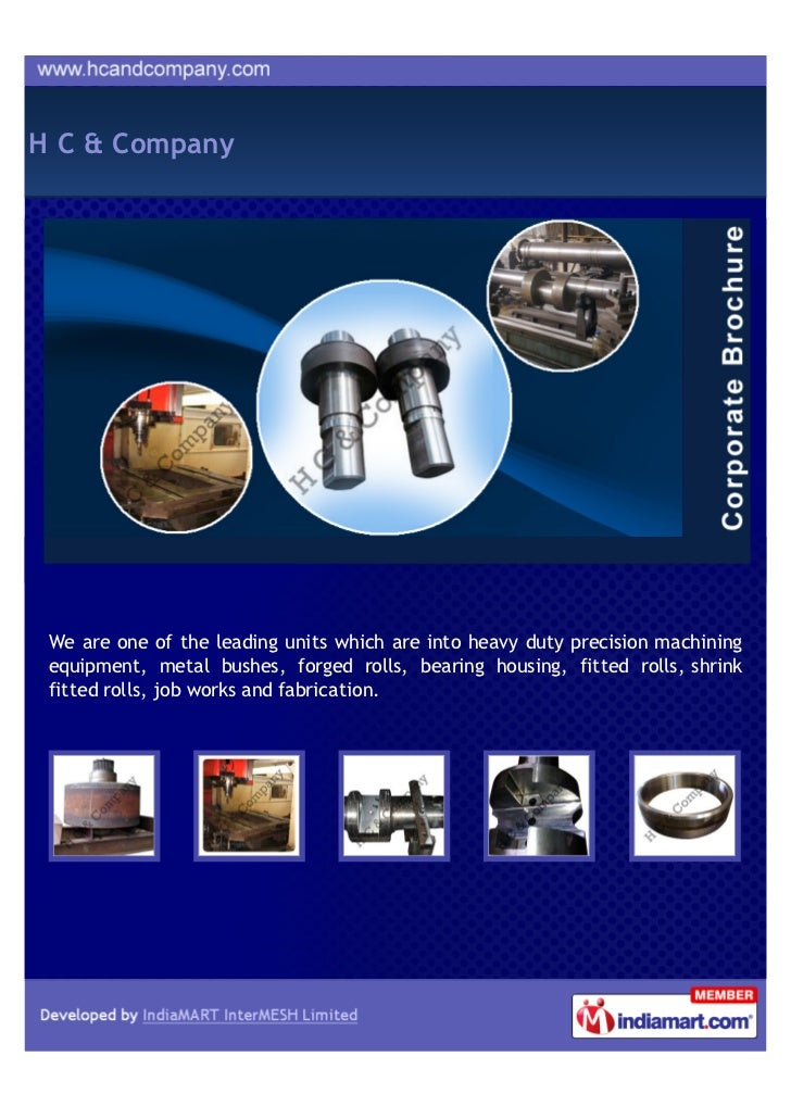 H C & Company We are one of the leading units which are into heavy duty precision machining equipment, metal bushes, forge...