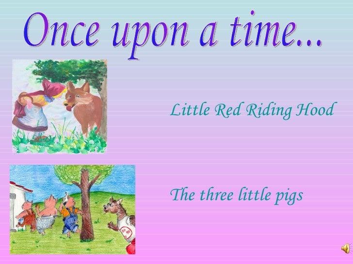 <ul><li>Little  Red   Riding   Hood </li></ul><ul><li>The  three  little  pigs </li></ul>Once upon a time...