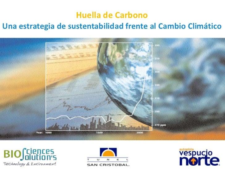 Huella de Carbono<br />Una estrategia de sustentabilidad frente al Cambio Climático<br />