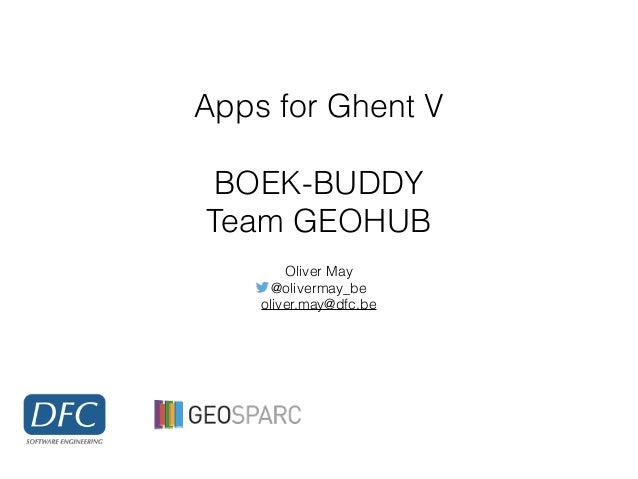 Apps for Ghent V BOEK-BUDDY Team GEOHUB Oliver May @olivermay_be oliver.may@dfc.be