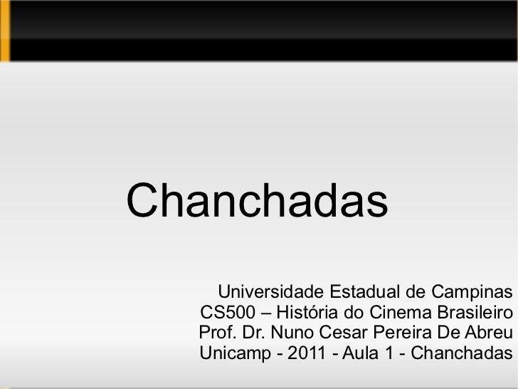 Chanchadas Universidade Estadual de Campinas CS500 – História do Cinema Brasileiro Prof. Dr. Nuno Cesar Pereira De Abreu U...