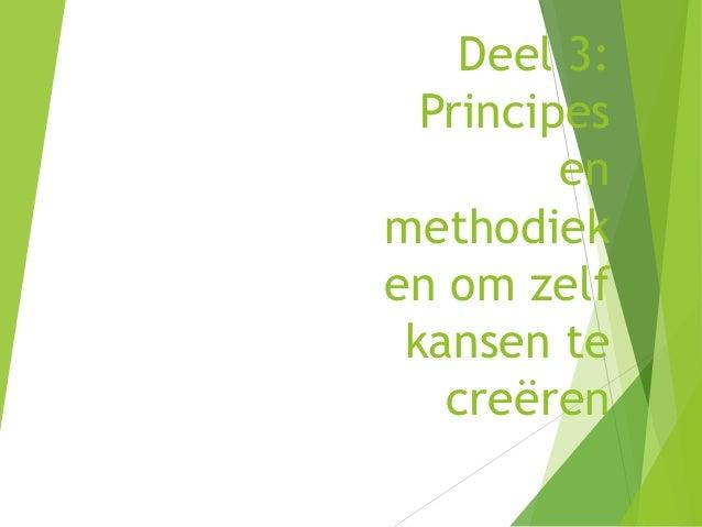 Deel 3: Principes en methodiek en om zelf kansen te creëren