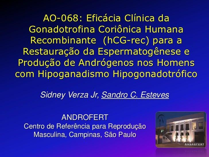 AO-068: Eficácia Clínica da   Gonadotrofina Coriônica Humana   Recombinante (hCG-rec) para a  Restauração da Espermatogêne...