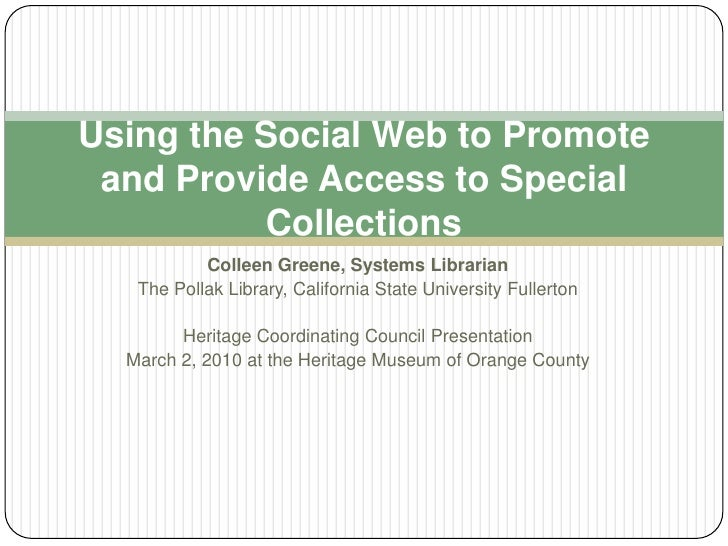 Colleen Greene, Systems Librarian<br />The Pollak Library, California State University Fullerton<br />Heritage Coordinatin...