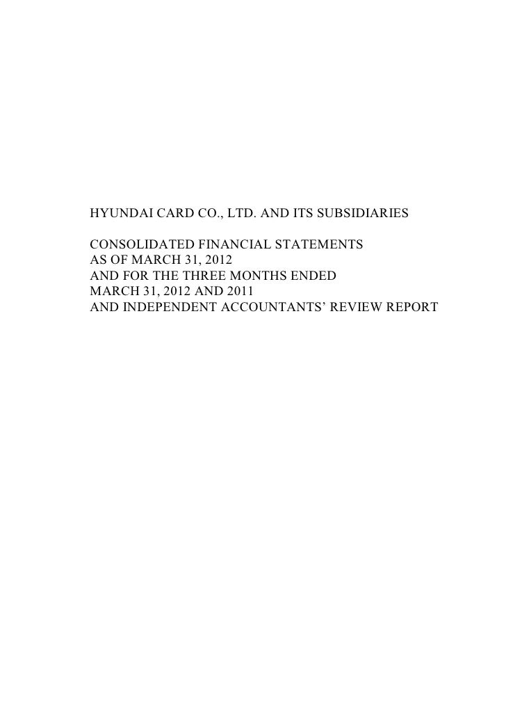 HYUNDAI CARD CO., LTD. AND ITS SUBSIDIARIESCONSOLIDATED FINANCIAL STATEMENTSAS OF MARCH 31, 2012AND FOR THE THREE MONTHS E...
