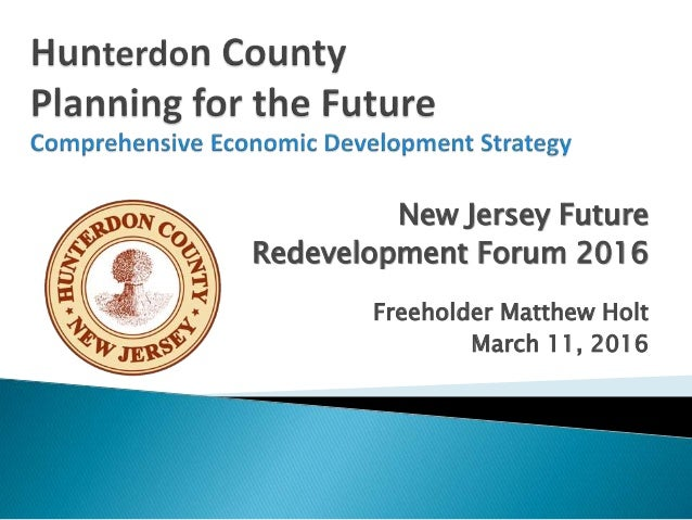 New Jersey Future Redevelopment Forum 2016 Freeholder Matthew Holt March 11, 2016