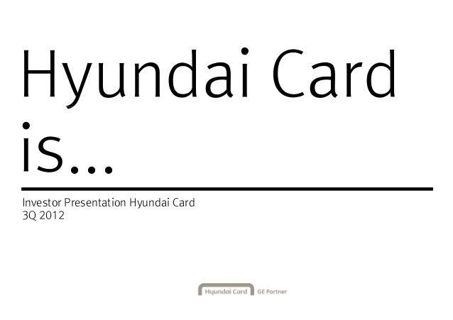Hyundai Cardis...Investor Presentation Hyundai Card3Q 2012