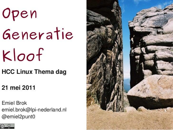OpenGeneratieKloofHCC Linux Thema dag21 mei 2011Emiel Brokemiel.brok@lpi-nederland.nl@emiel2punt0