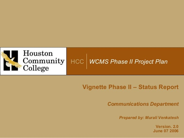 HCC WCMS Phase II Project Plan Vignette Phase II – Status Report Communications Department Prepared by: Murali Venkatesh V...