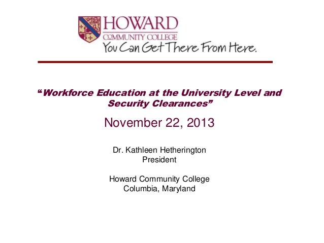 """""""Workforce Education at the University Level and  Security Clearances""""  November 22, 2013 Dr. Kathleen Hetherington Presid..."""