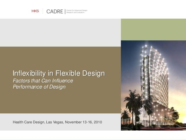 Inflexibility in Flexible Design Factors that Can Influence Performance of Design Health Care Design, Las Vegas, November ...
