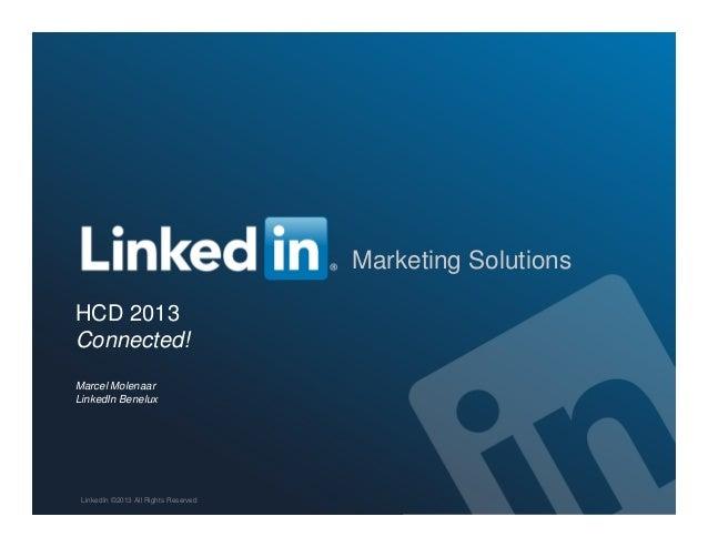 Marketing SolutionsHCD 2013Connected!Marcel MolenaarLinkedIn Benelux LinkedIn ©2013 All Rights Reserved