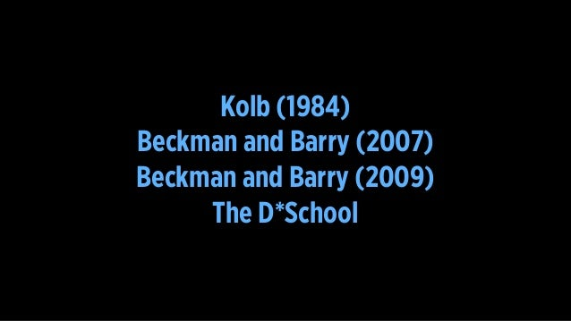 Kolb (1984) Beckman and Barry (2007) Beckman and Barry (2009) The D*School
