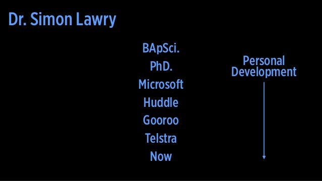 Dr. Simon Lawry BApSci. PhD. Microsoft Huddle Gooroo Telstra Now Personal Development