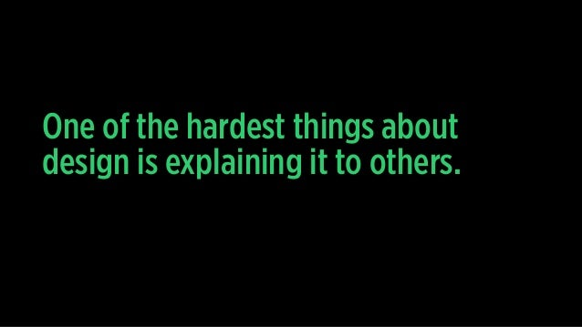 One of the hardest things about design is explaining it to others.