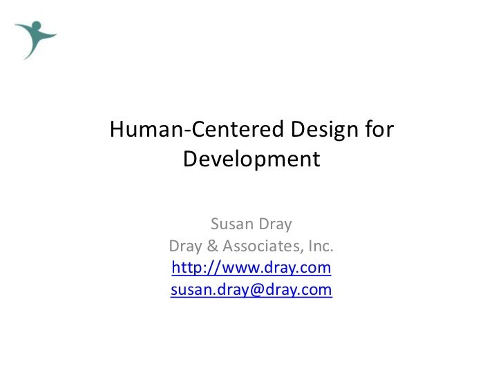 Human-Centered Design for     Development          Susan Dray     Dray & Associates, Inc.     http://www.dray.com     susa...