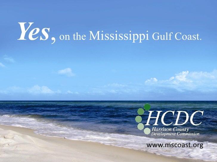 Yes, on the Mississippi Gulf Coast.                            www.mscoast.org