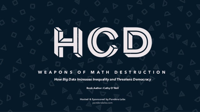 hCdW E A P O N S O F M A T H D E S T R U C T I O N How Big Data Increases Inequality and Threatens Democracy Book Author: ...
