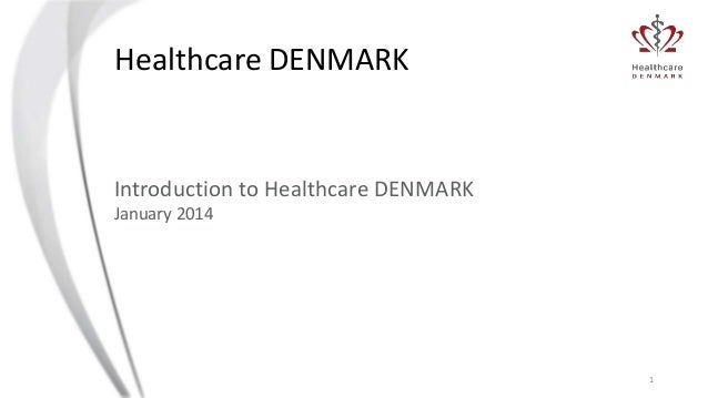 Healthcare DENMARK  Introduction to Healthcare DENMARK January 2014  1