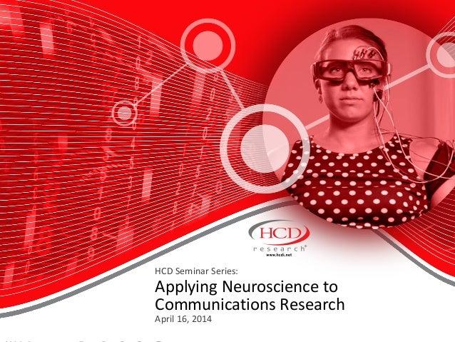 HCD Seminar Series: Applying Neuroscience to Communications Research April 16, 2014